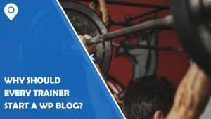 Why Should Every Trainer Start a WordPress Blog