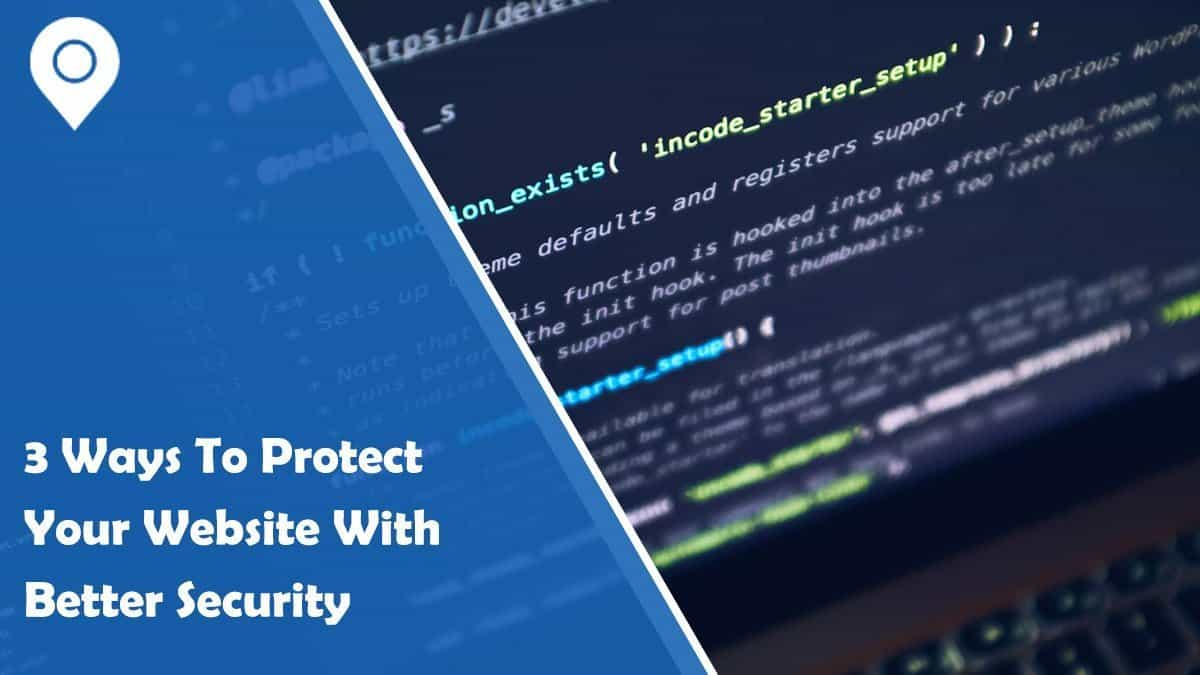 3 Ways To Protect Your Website With Better Security
