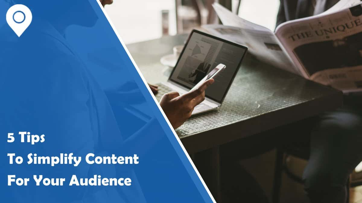 5 Tips to Simplify Content for Your Audience