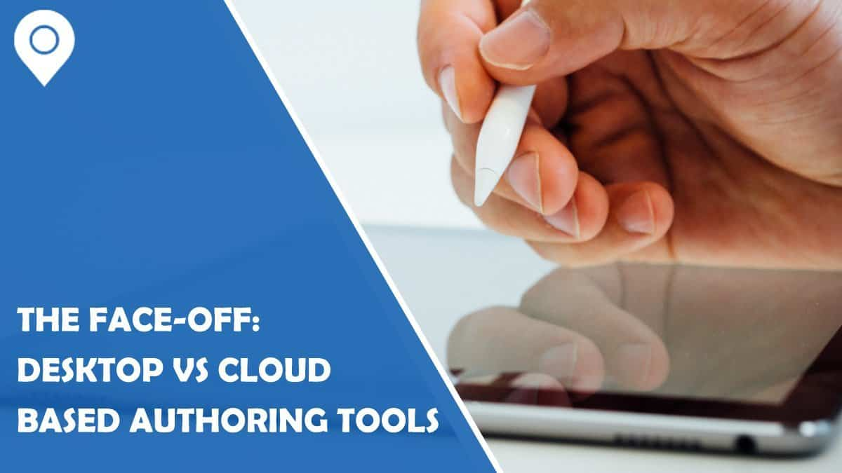 The Faceoff: Desktop vs Cloud Based Authoring Tools