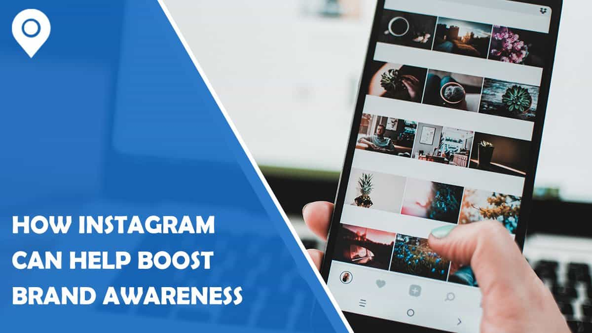 How Instagram Can Help Boost Awareness for Your Brand