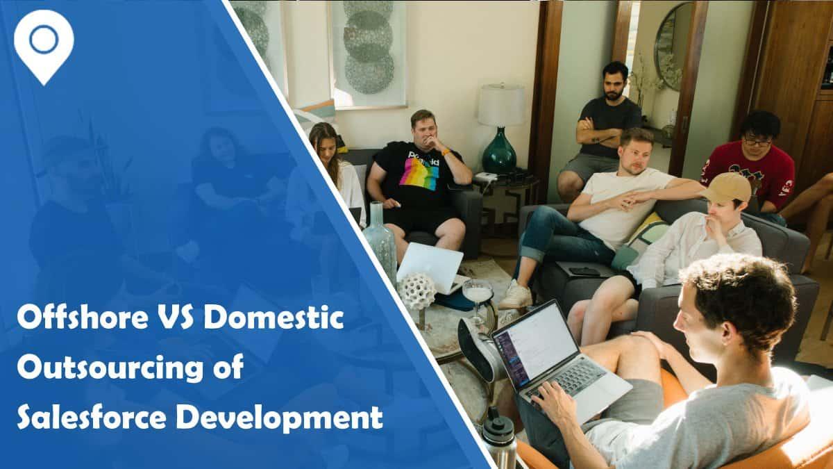Comparison Between Offshore Vs. Domestic Outsourcing of Salesforce Development