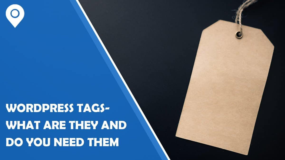 WordPress Tags – What are They and Do You Need Them