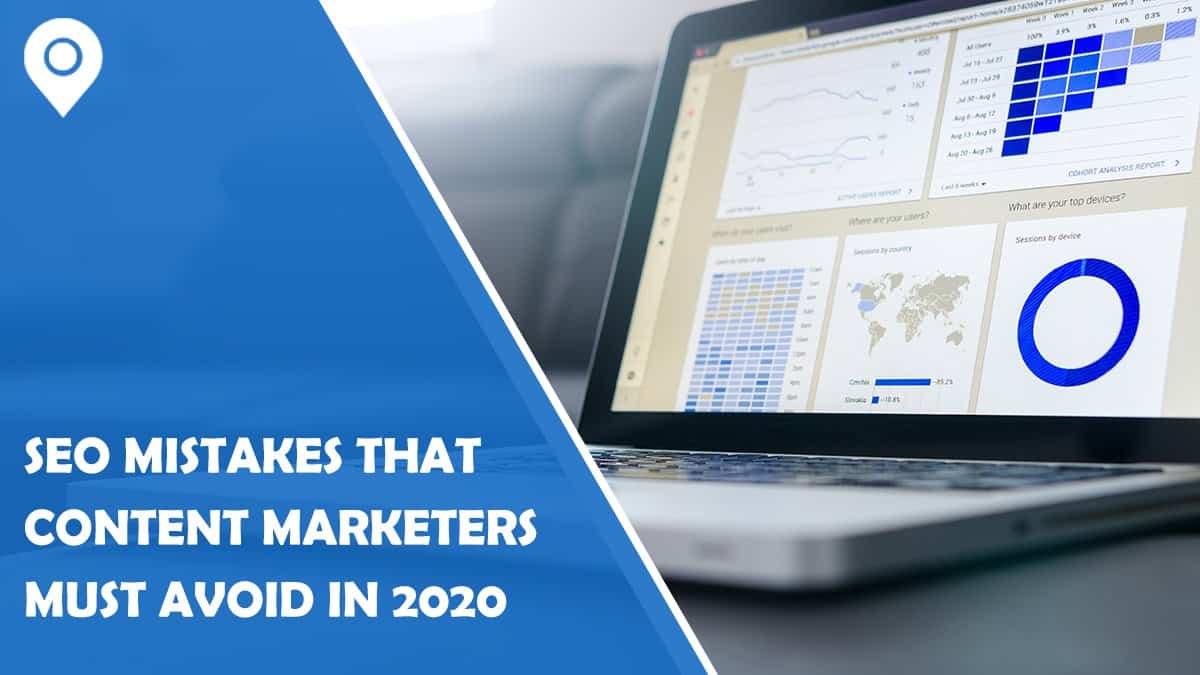 Some Glaring SEO Mistakes that Content Marketers Must Avoid in 2020
