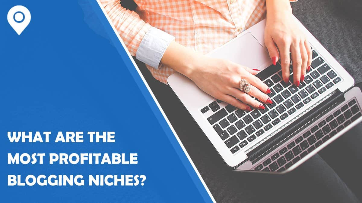 What Are the Most Profitable Blogging Niches?