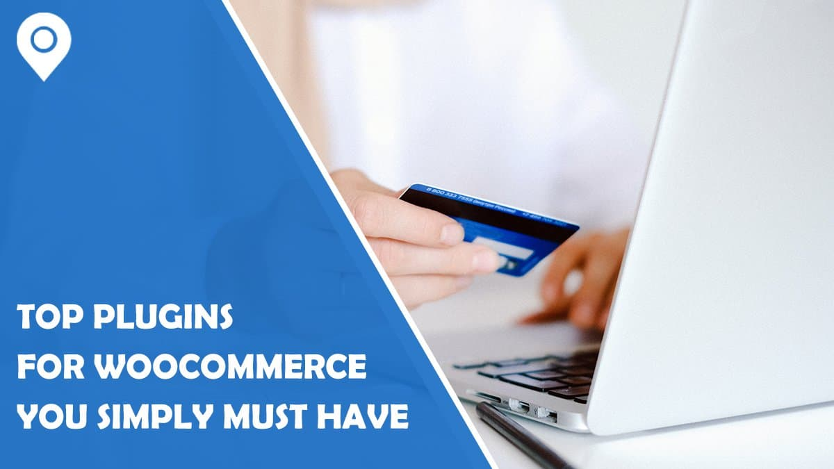 Top 8 Plugins For WooCommerce You Simply Must Have