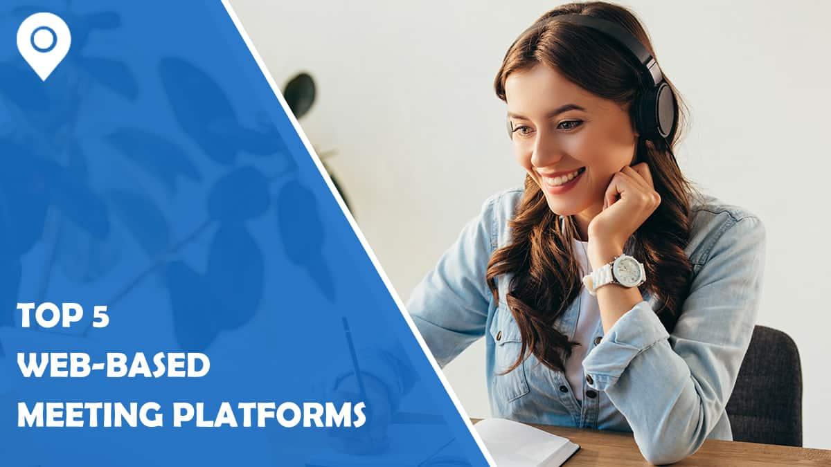 Top 5 Web-Based Meeting Platforms