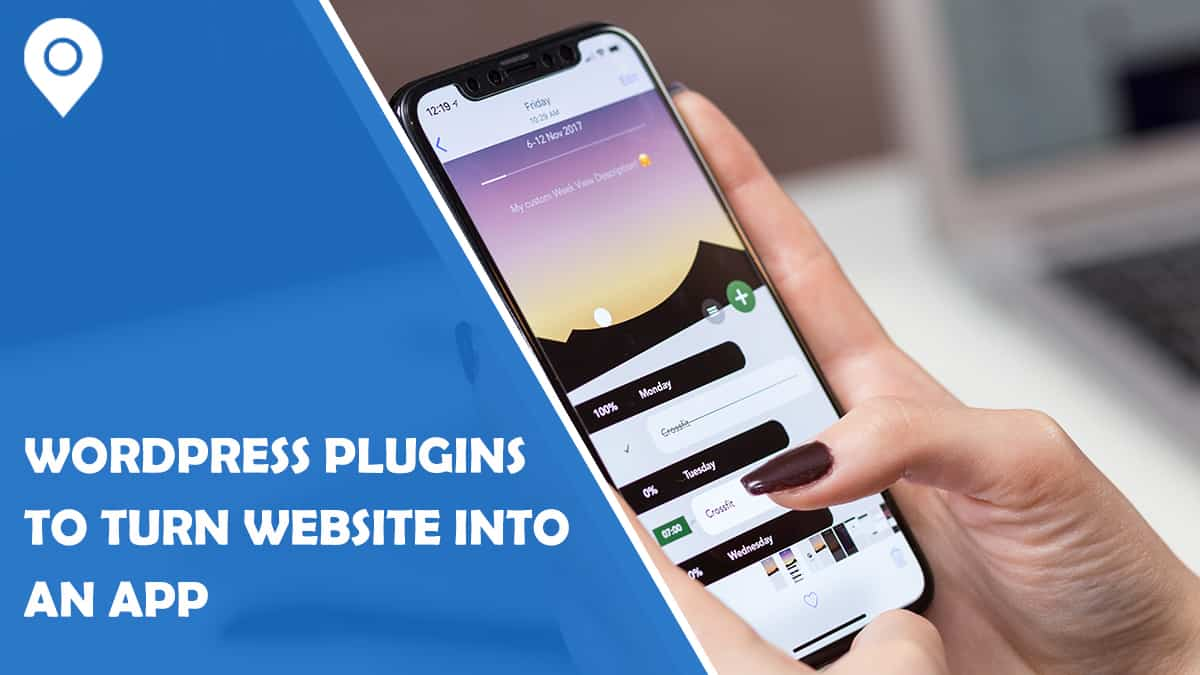 Best WordPress Plugins & Techniques to Turn Your Website into an App