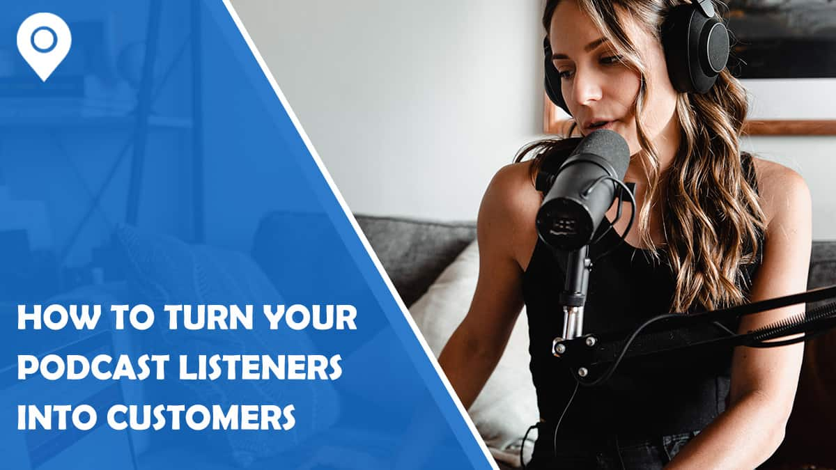 How to Turn Your Podcast Listeners into Customers