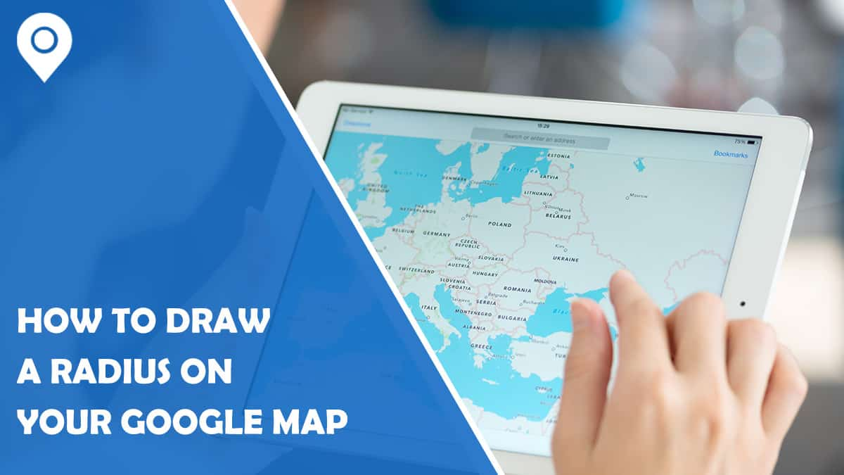 How to Draw a Radius on Your Google Map