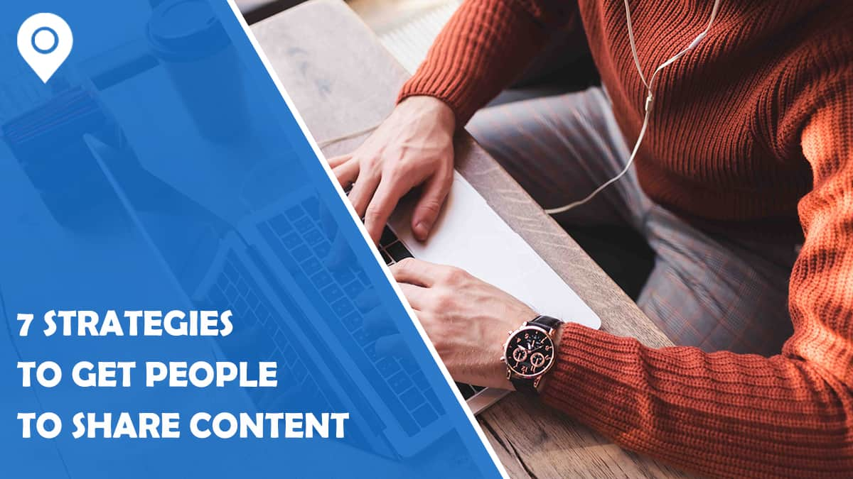 7 Strategies to Get People to Share Your Content