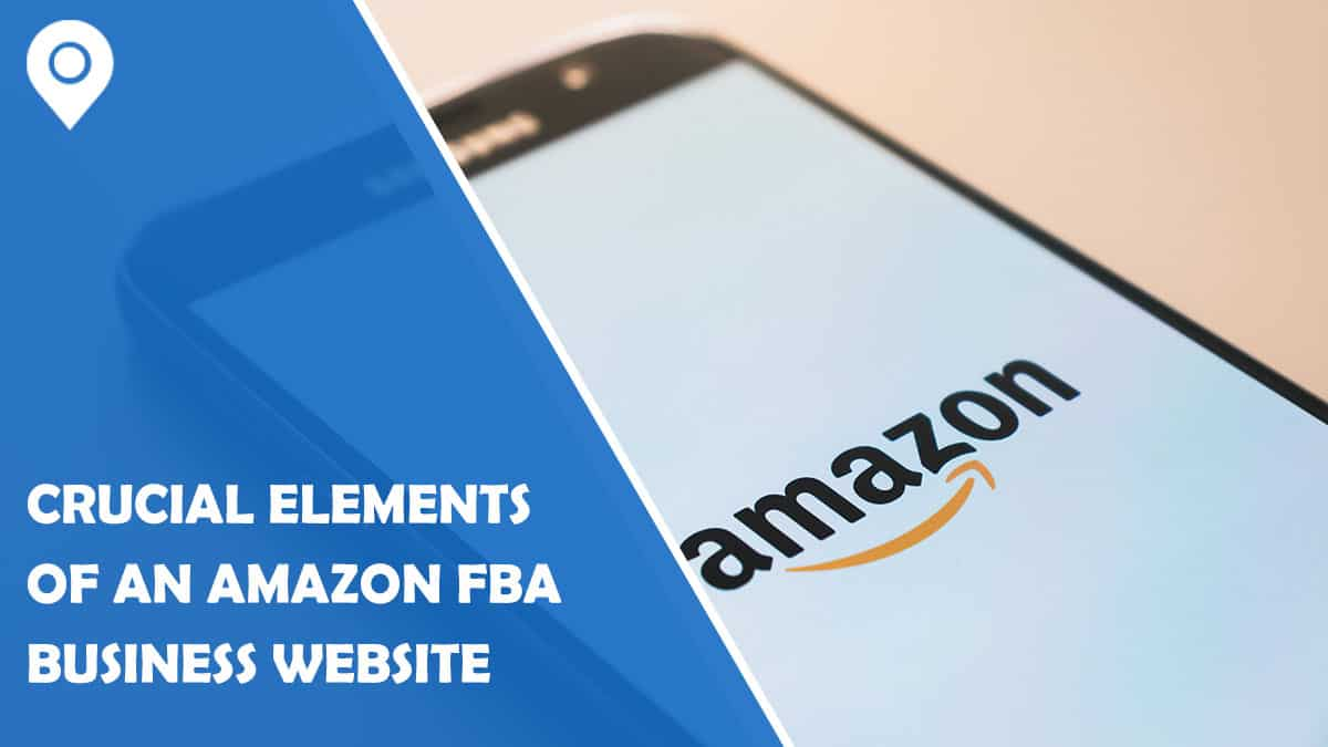 4 Crucial Elements of an Amazon FBA Business Website