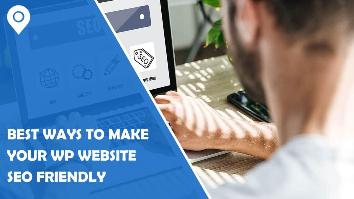 7 Best Ways To Make Your WordPress Website SEO Friendly