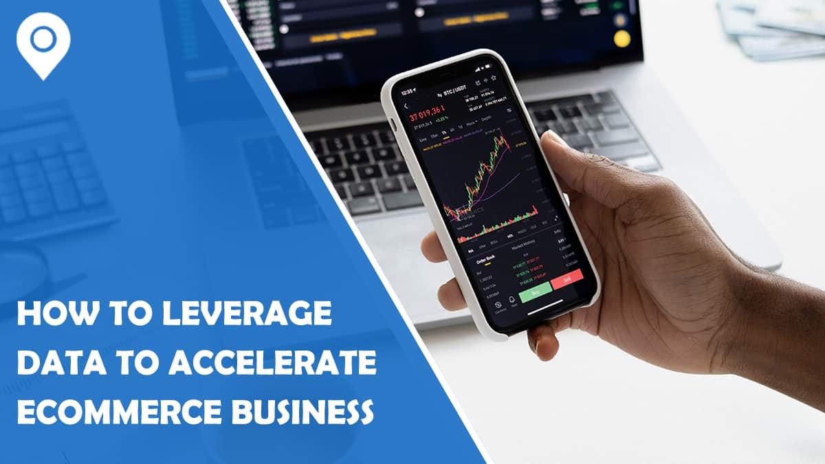 How To Leverage Data To Accelerate Your eCommerce Business