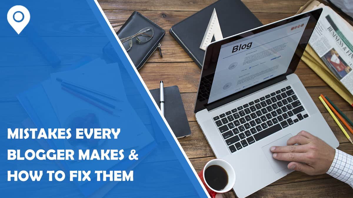 7 Mistakes Every Blogger Makes and How to Fix Them