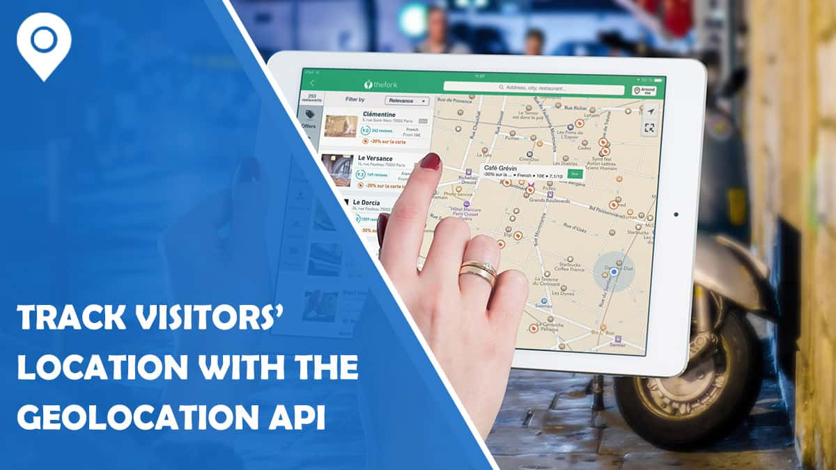 How To Track Your Website Visitors' Location With The Use Of Geolocation API