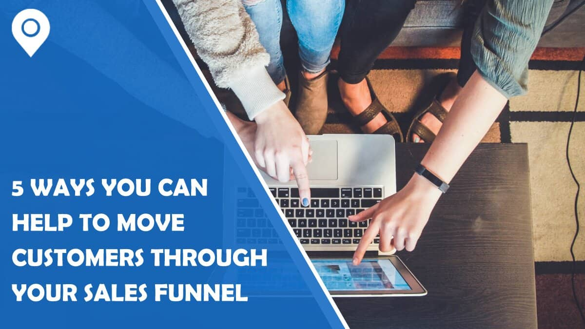 5 Ways You Can Help to Move Customers Through Your Sales Funnel
