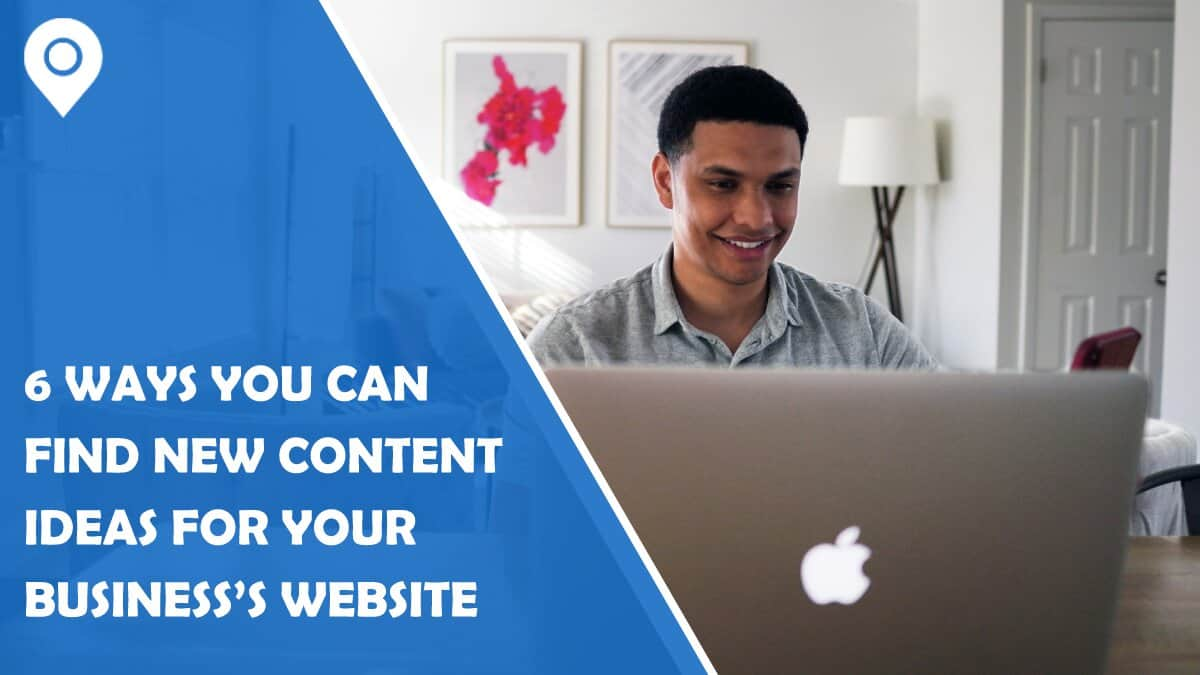6 Ways You Can Find New Content Ideas for Your Business's Website