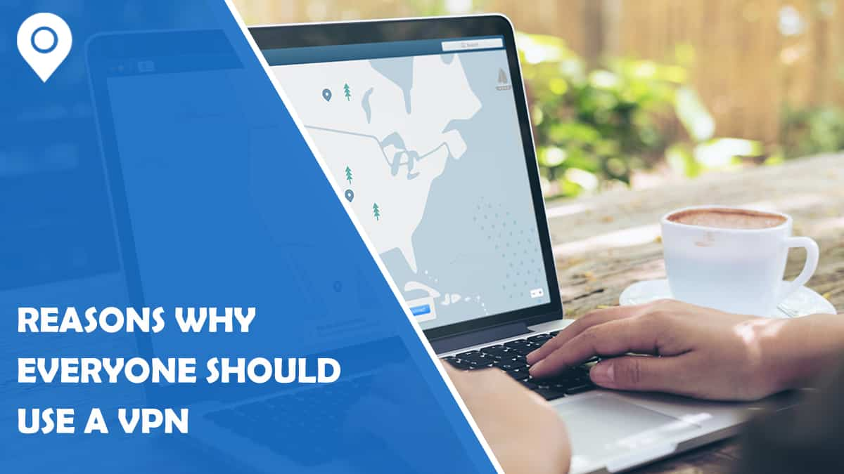 10 Reasons Why Everyone Should Use a VPN