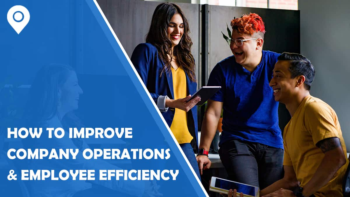 How to Improve Company Operations and Employee Efficiency