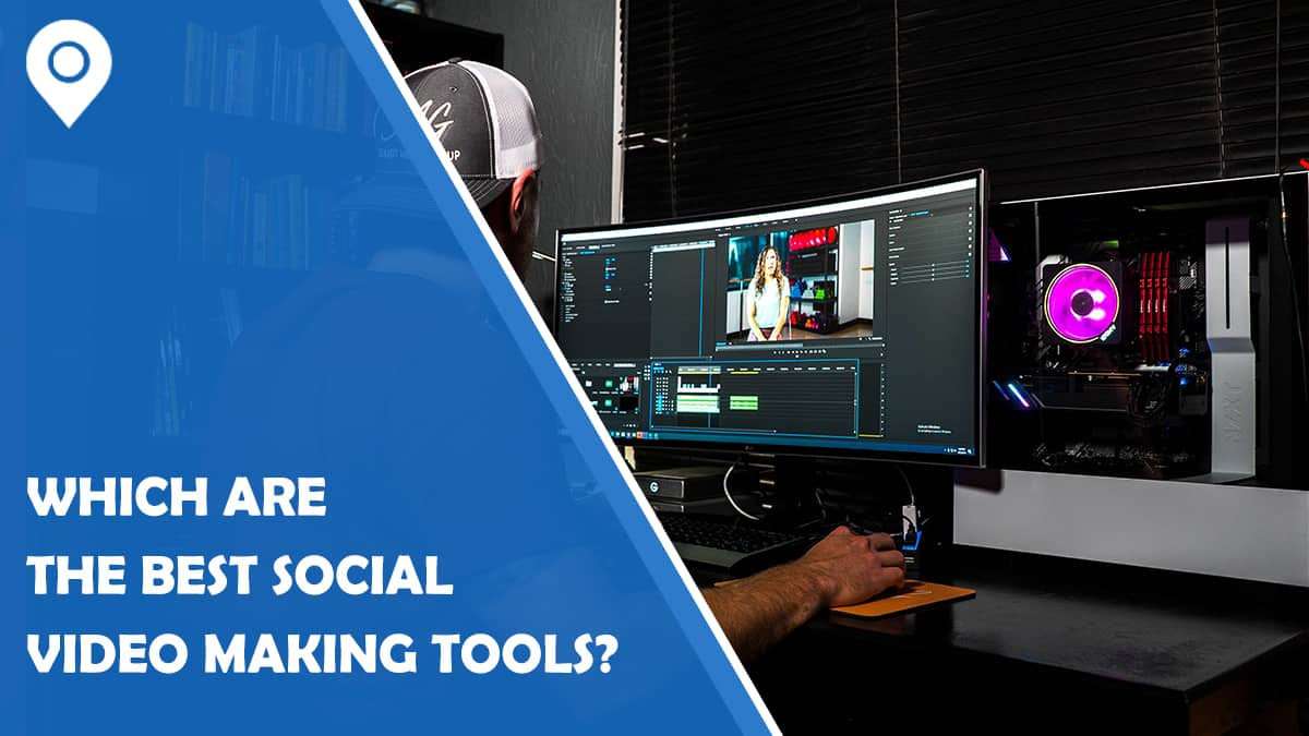 Which Are the Best Social Video Making Tools?