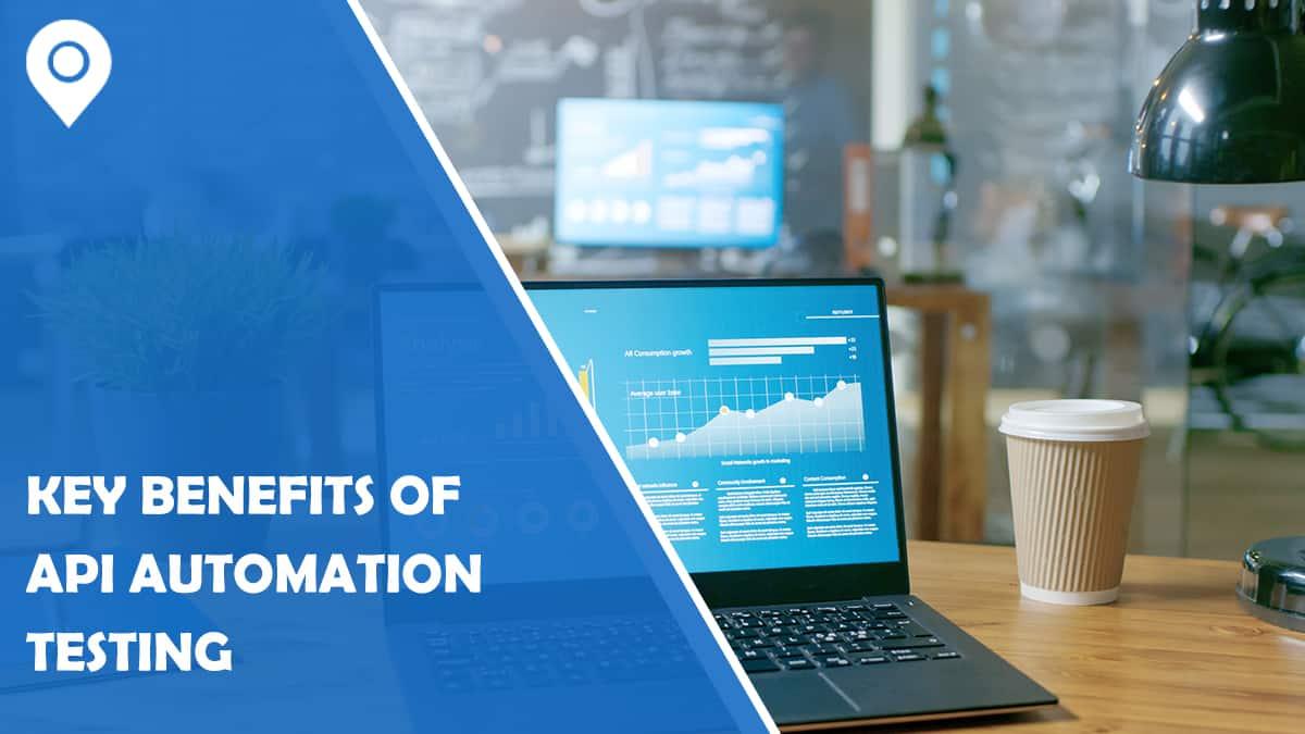 5 Key Benefits of API Automation Testing